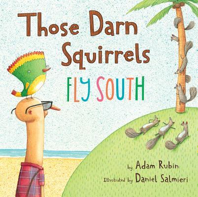 Those Darn Squirrels Fly South By Rubin, Adam/ Salmieri, Daniel (ILT)